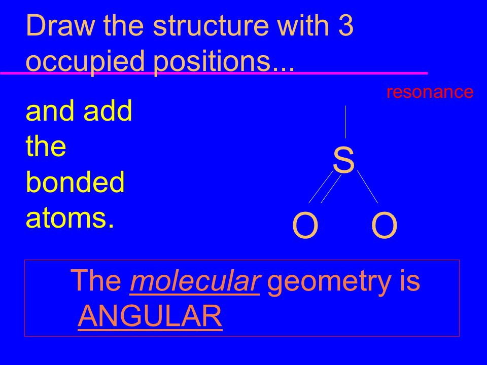 S O O Draw the structure with 3 occupied positions...