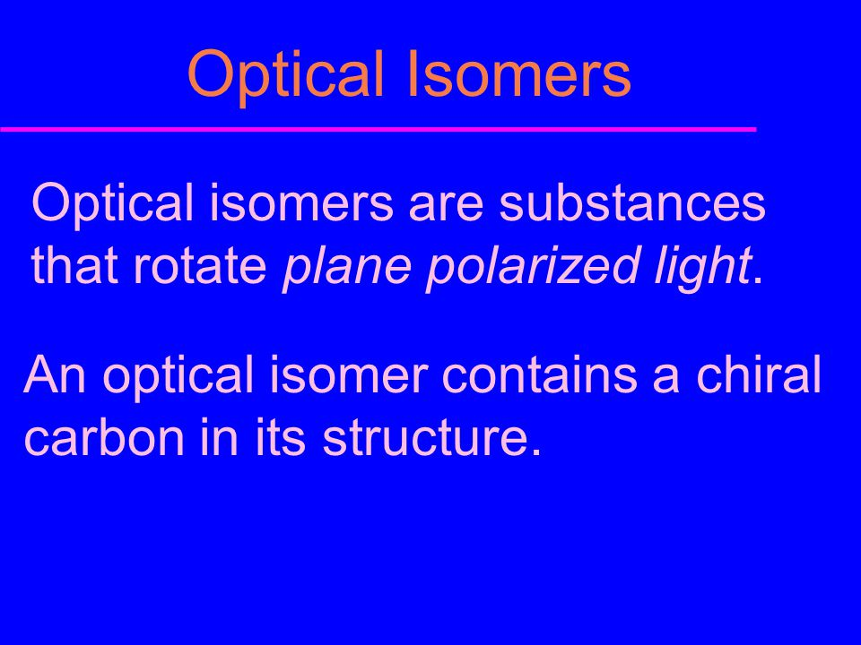 Optical Isomers Optical isomers are substances that rotate plane polarized light.