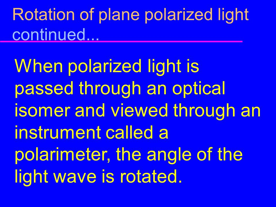 Rotation of plane polarized light continued...