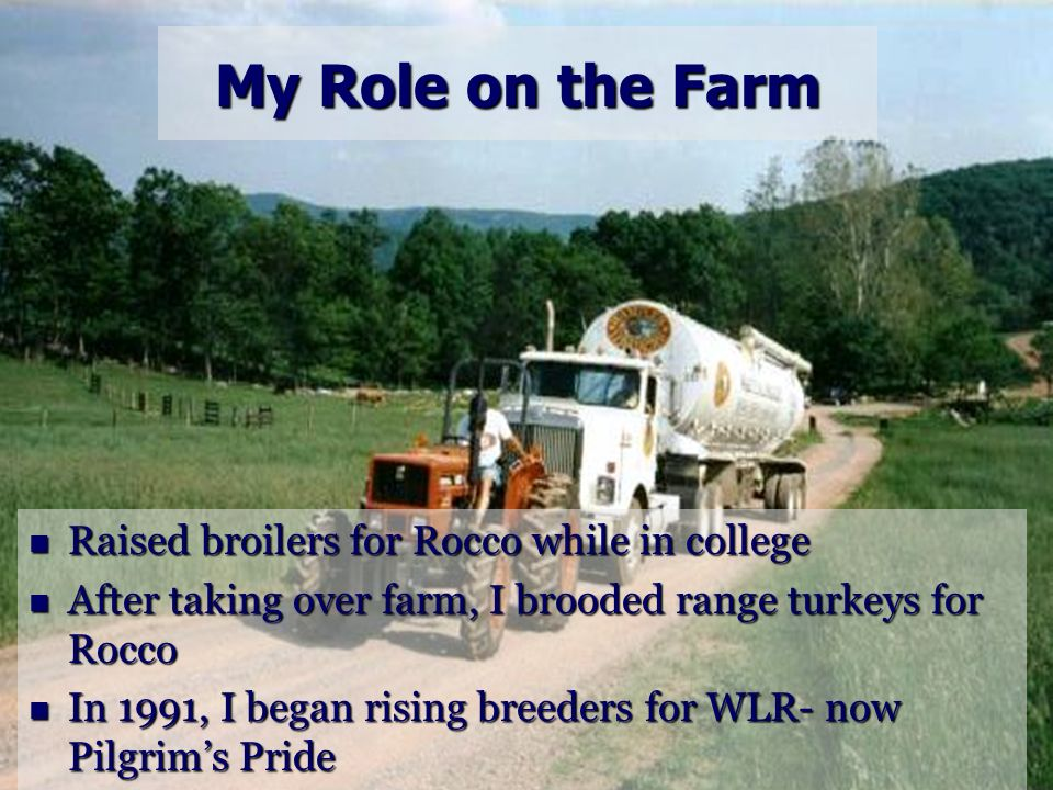 My Role on the Farm Raised broilers for Rocco while in college