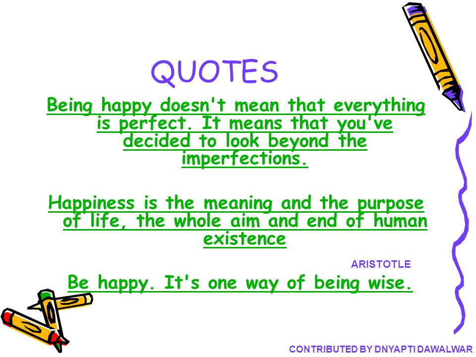 Be happy. It s one way of being wise. CONTRIBUTED BY DNYAPTI DAWALWAR
