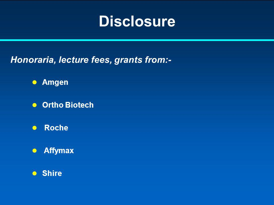 Disclosure Honoraria, lecture fees, grants from:- Amgen Ortho Biotech