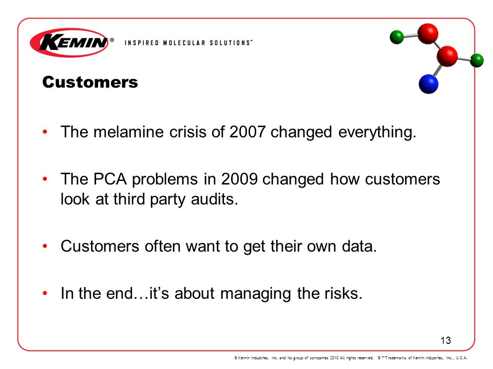 Customers The melamine crisis of 2007 changed everything. The PCA problems in 2009 changed how customers look at third party audits.