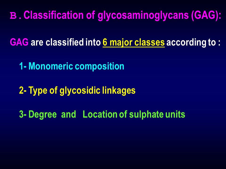 B.Classification of glycosaminoglycans (GAG):