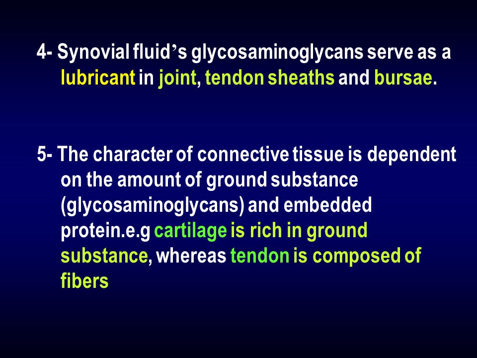 4- Synovial fluid's glycosaminoglycans serve as a lubricant in joint, tendon sheaths and bursae.