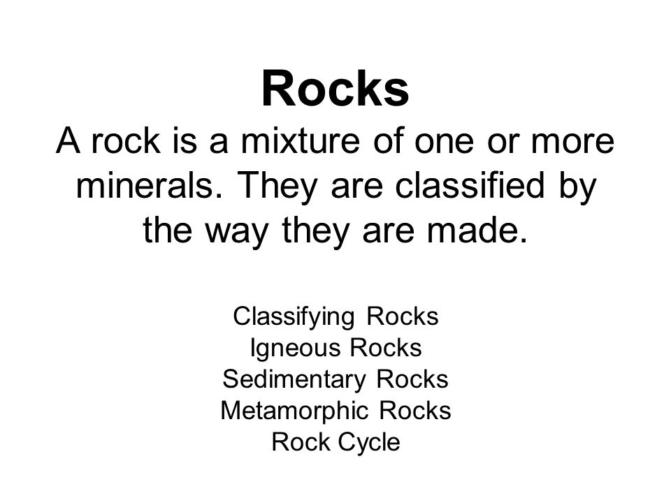 Rocks A rock is a mixture of one or more minerals