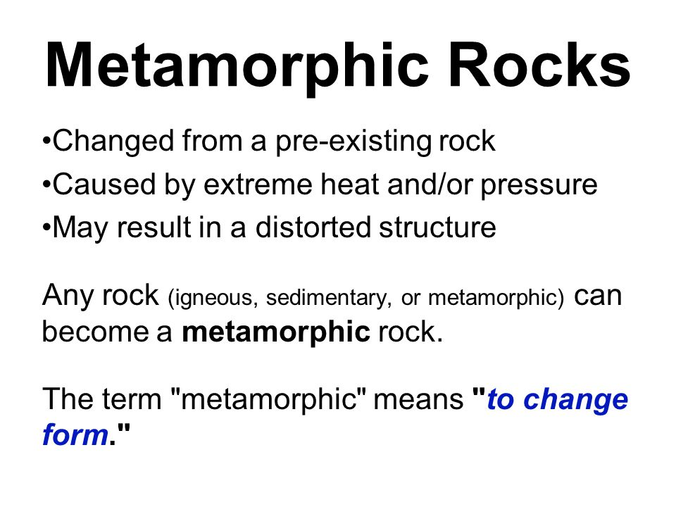 Metamorphic Rocks Changed from a pre-existing rock