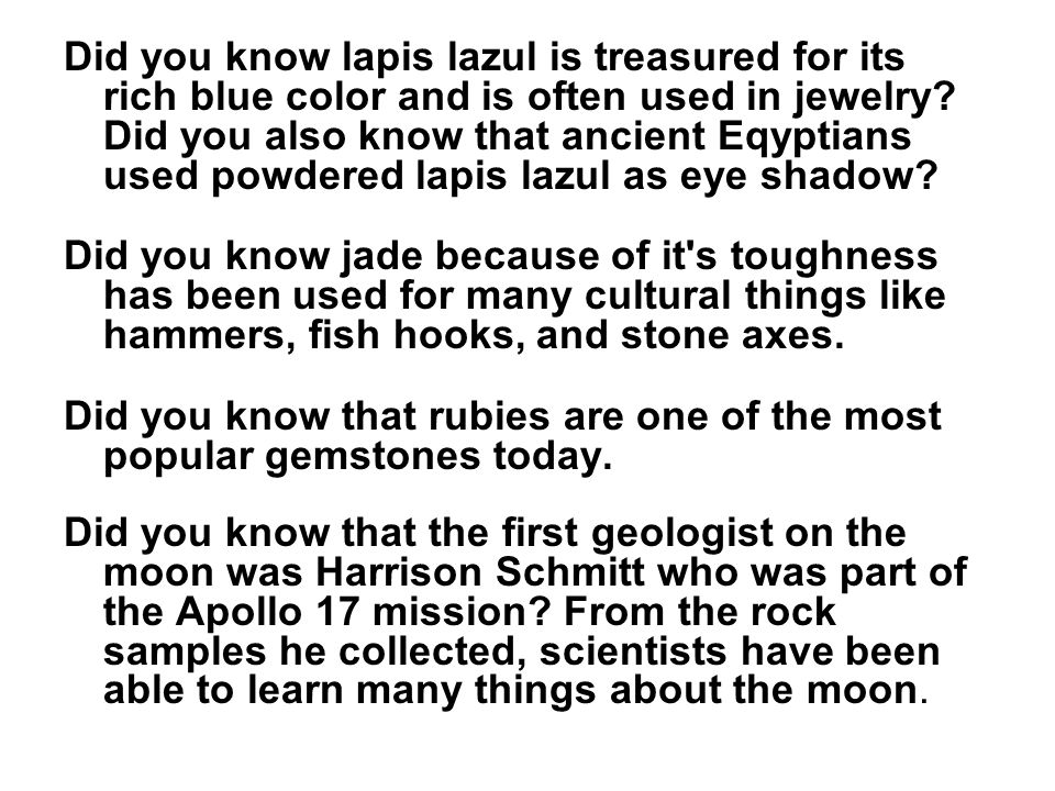Did you know lapis lazul is treasured for its rich blue color and is often used in jewelry Did you also know that ancient Eqyptians used powdered lapis lazul as eye shadow