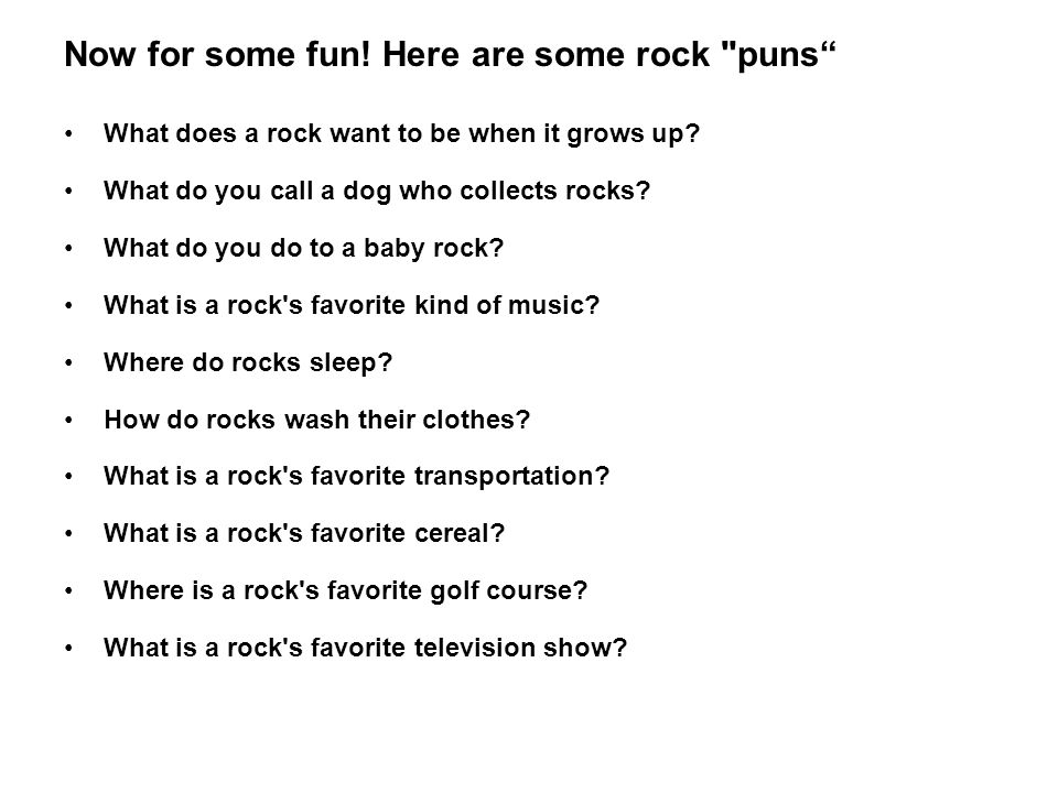 Now for some fun! Here are some rock puns