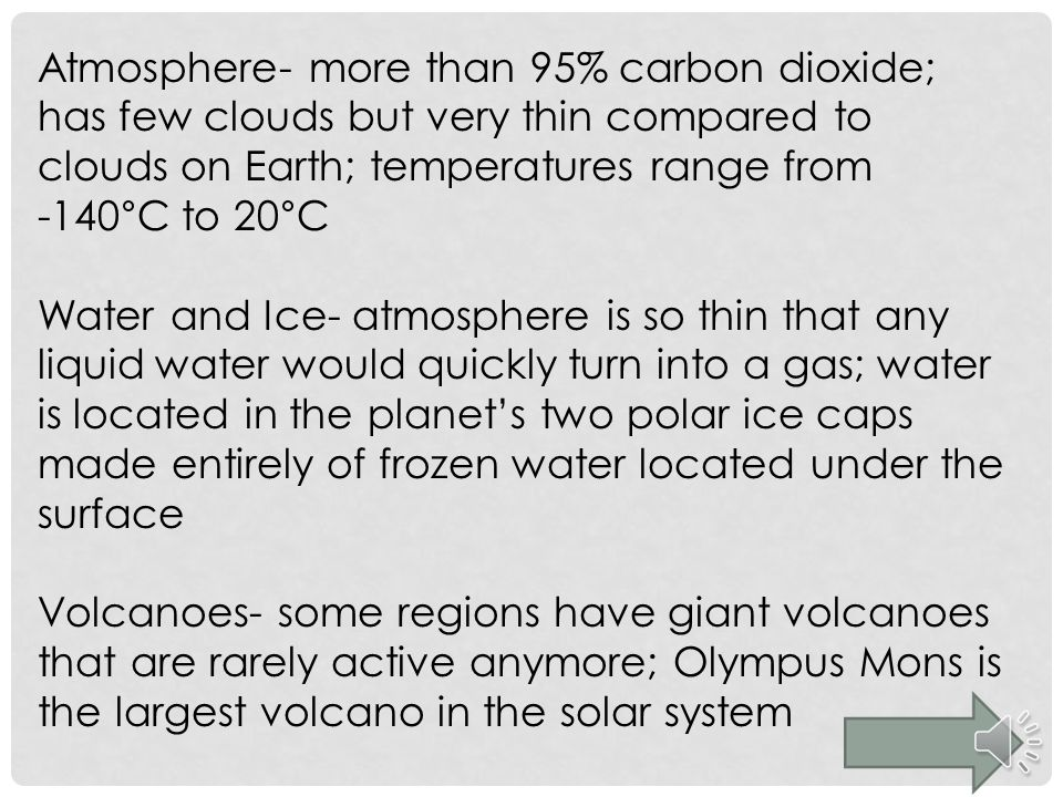 Atmosphere- more than 95% carbon dioxide; has few clouds but very thin compared to clouds on Earth; temperatures range from