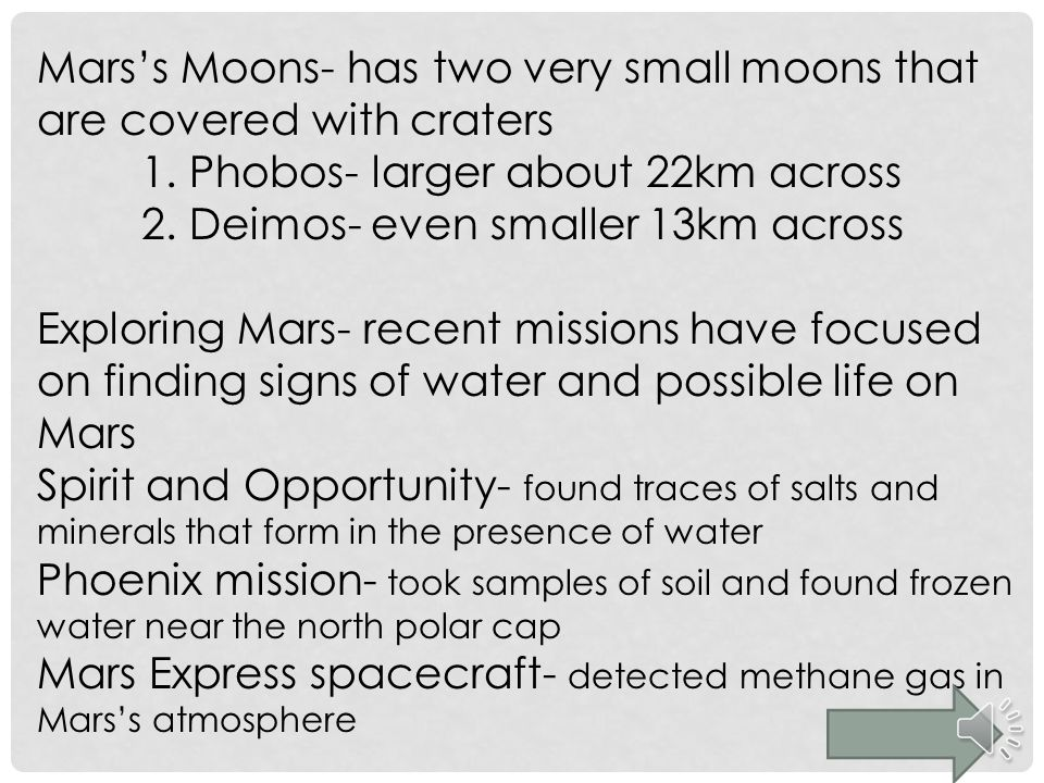 Mars's Moons- has two very small moons that are covered with craters