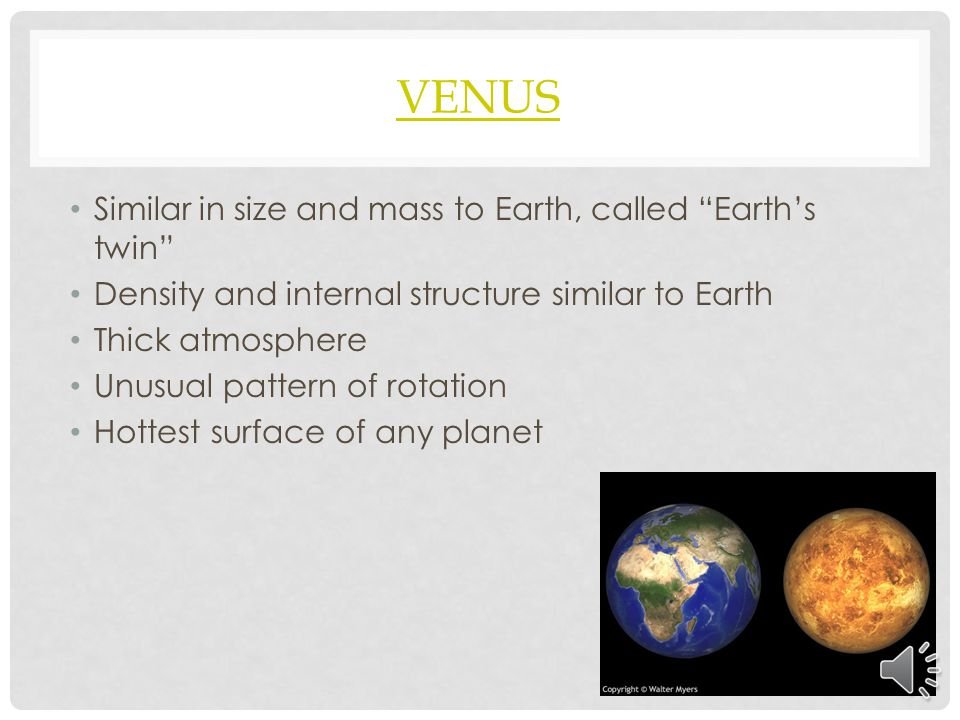 Venus Similar in size and mass to Earth, called Earth's twin