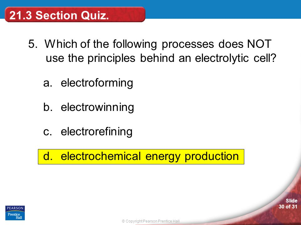 21.3 Section Quiz. 5. Which of the following processes does NOT use the principles behind an electrolytic cell