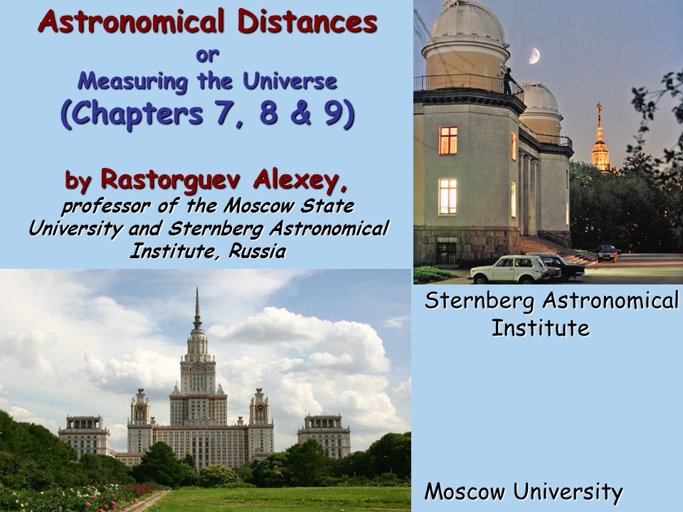 Astronomical Distances or Measuring the Universe (Chapters 7, 8 & 9) by Rastorguev Alexey, professor of the Moscow State University and Sternberg Astronomical Institute, Russia