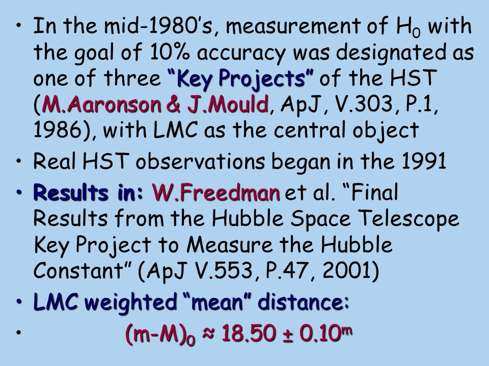 In the mid-1980's, measurement of H0 with the goal of 10% accuracy was designated as one of three Key Projects of the HST (M.Aaronson & J.Mould, ApJ, V.303, P.1, 1986), with LMC as the central object