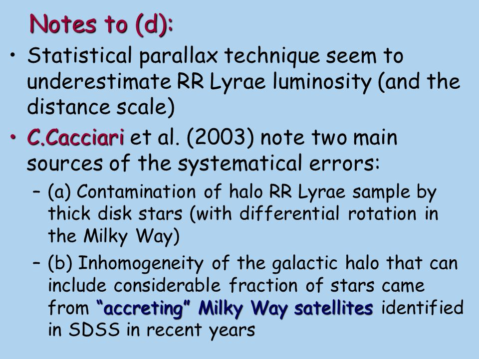 Notes to (d): Statistical parallax technique seem to underestimate RR Lyrae luminosity (and the distance scale)