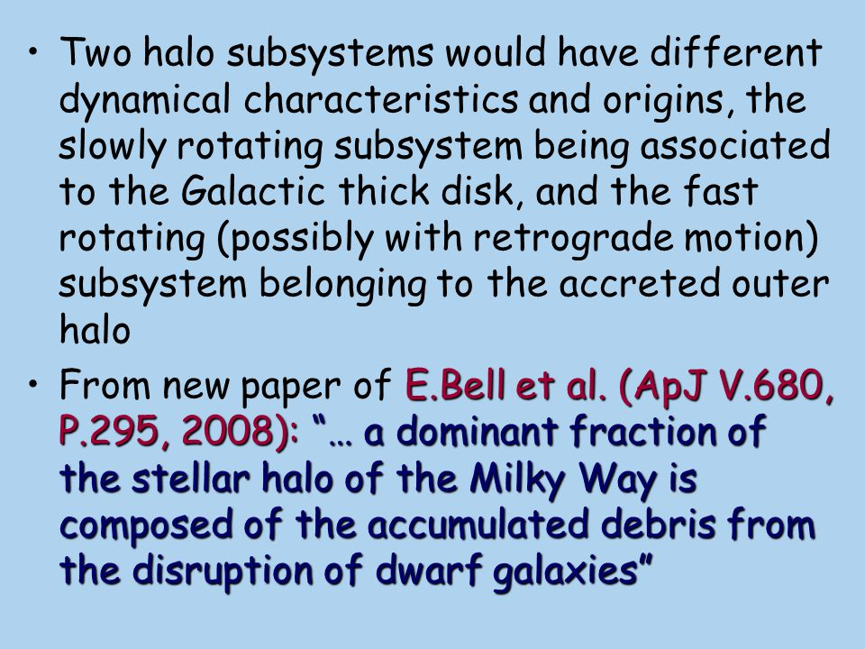 Two halo subsystems would have different dynamical characteristics and origins, the slowly rotating subsystem being associated to the Galactic thick disk, and the fast rotating (possibly with retrograde motion) subsystem belonging to the accreted outer halo