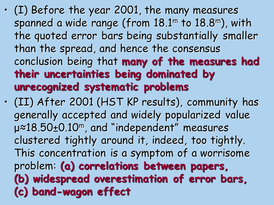(I) Before the year 2001, the many measures spanned a wide range (from 18.1m to 18.8m), with the quoted error bars being substantially smaller than the spread, and hence the consensus conclusion being that many of the measures had their uncertainties being dominated by unrecognized systematic problems