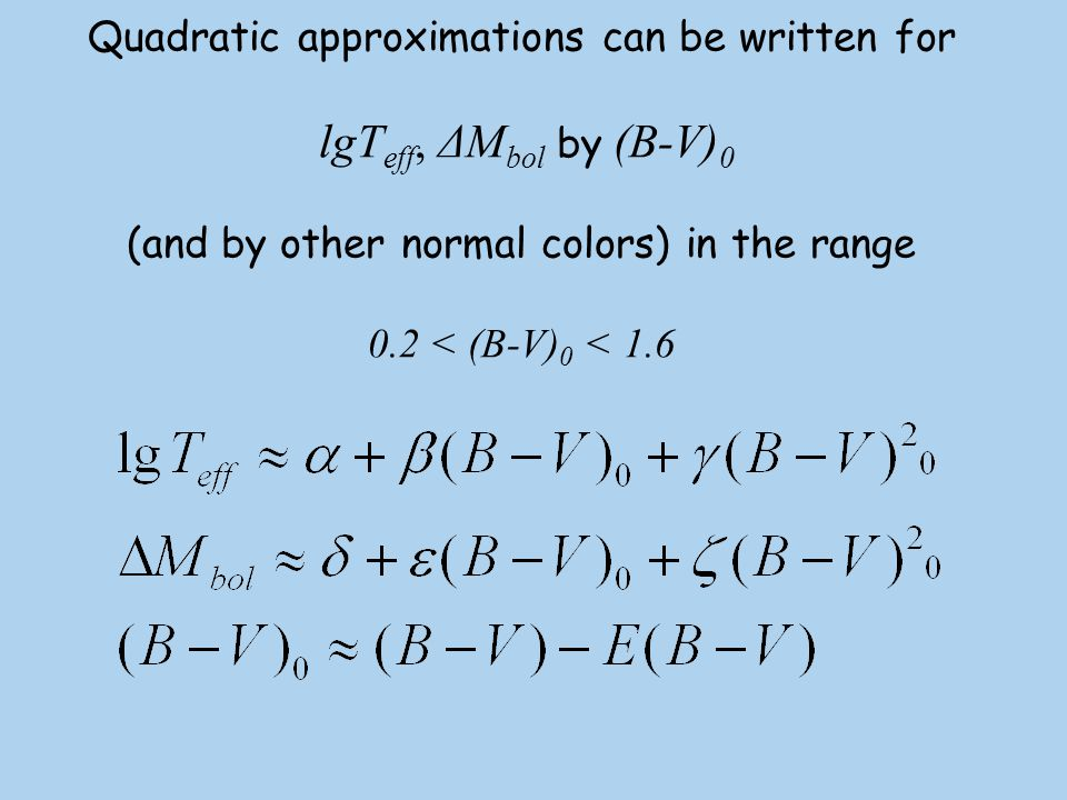 Quadratic approximations can be written for lgTeff, ΔMbol by (B-V)0 (and by other normal colors) in the range 0.2 < (B-V)0 < 1.6