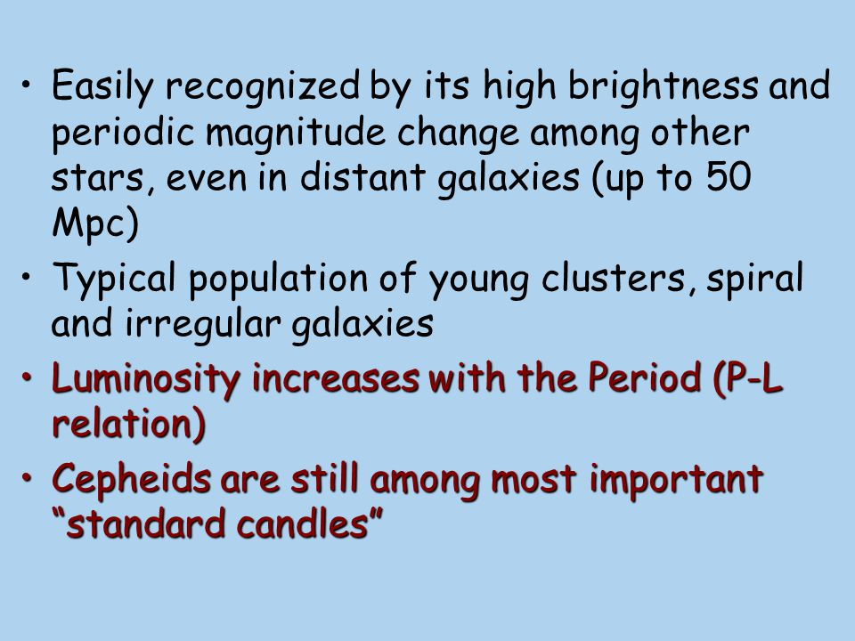 Easily recognized by its high brightness and periodic magnitude change among other stars, even in distant galaxies (up to 50 Mpc)