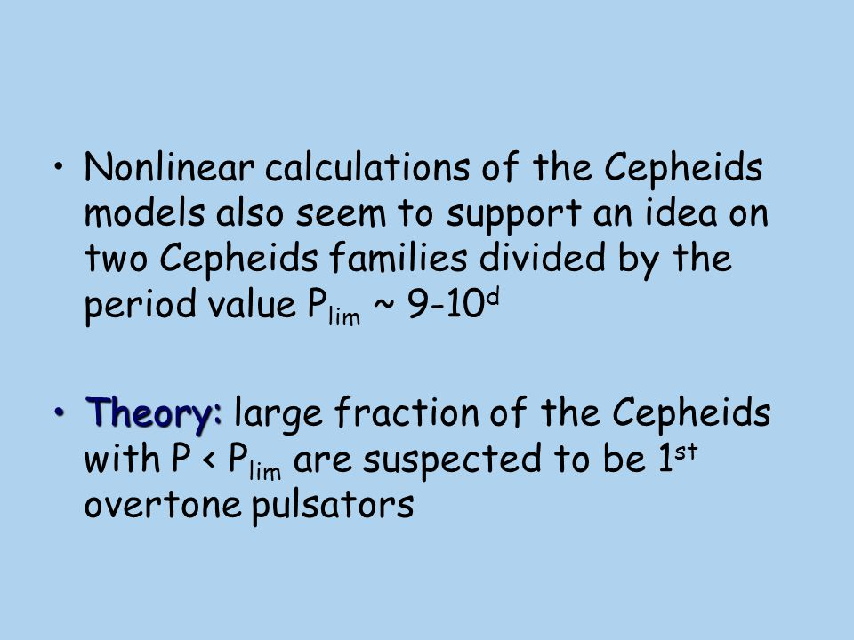 Nonlinear calculations of the Cepheids models also seem to support an idea on two Cepheids families divided by the period value Plim ~ 9-10d