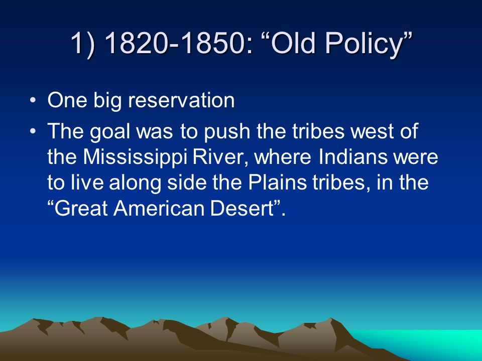 1) 1820-1850: Old Policy One big reservation