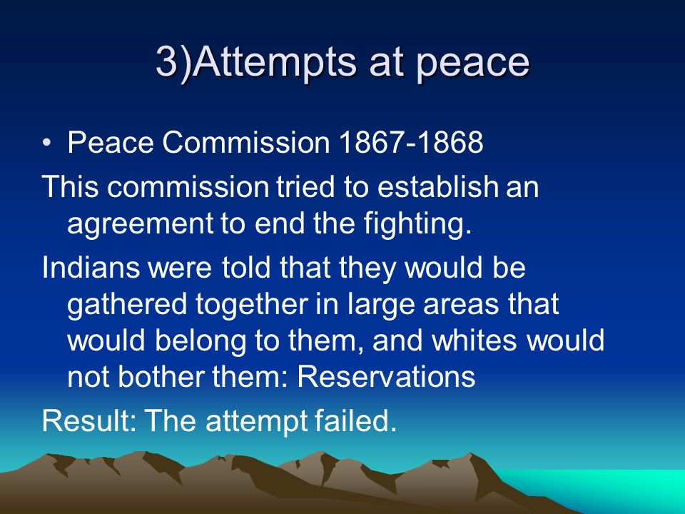 3)Attempts at peace Peace Commission 1867-1868