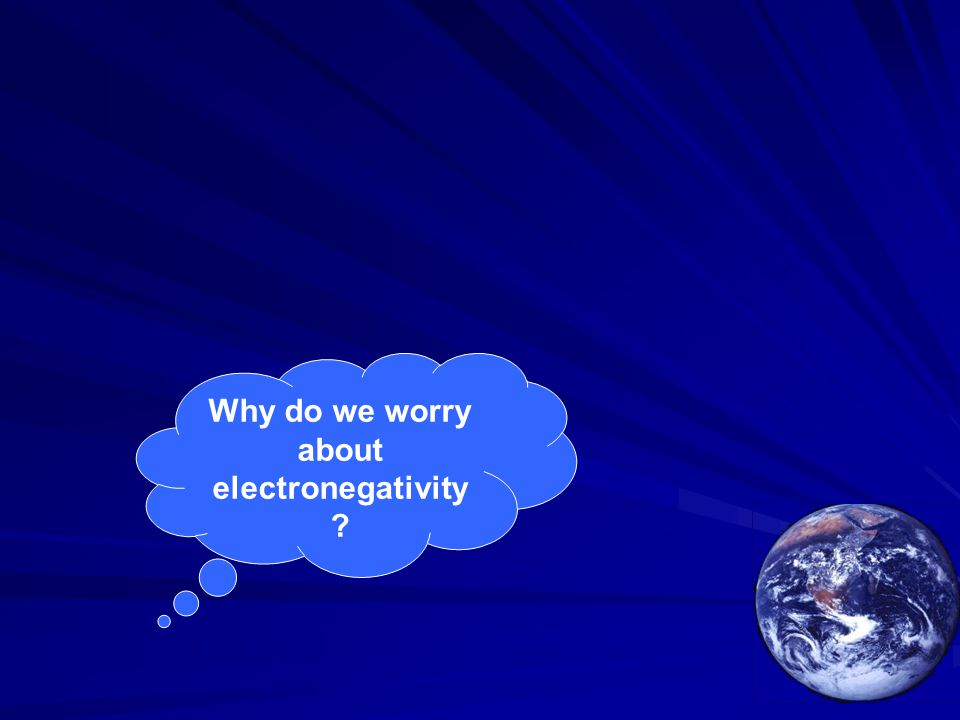 Why do we worry about electronegativity