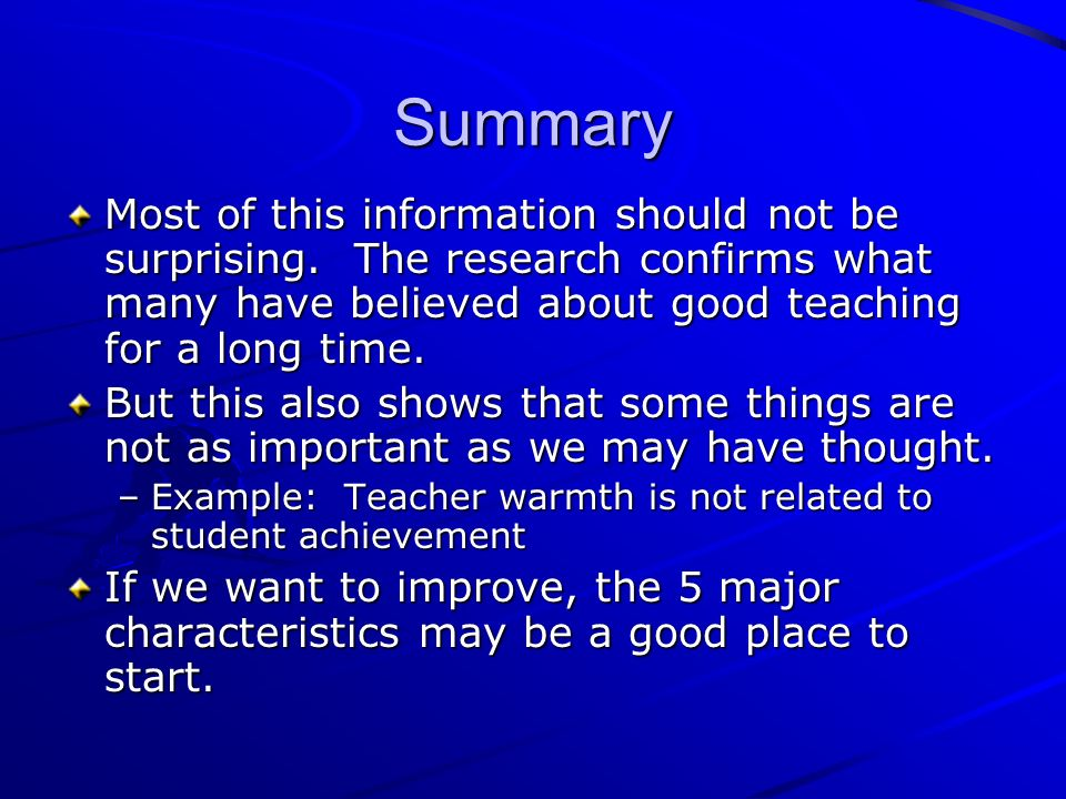 SummaryMost of this information should not be surprising. The research confirms what many have believed about good teaching for a long time.