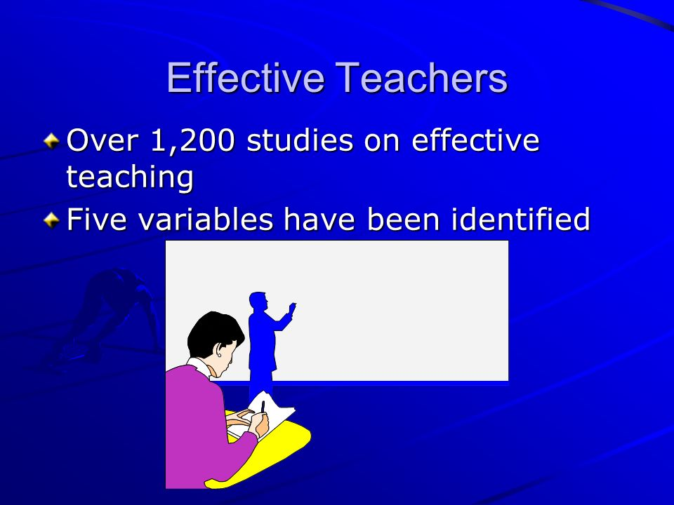 Effective Teachers Over 1,200 studies on effective teaching