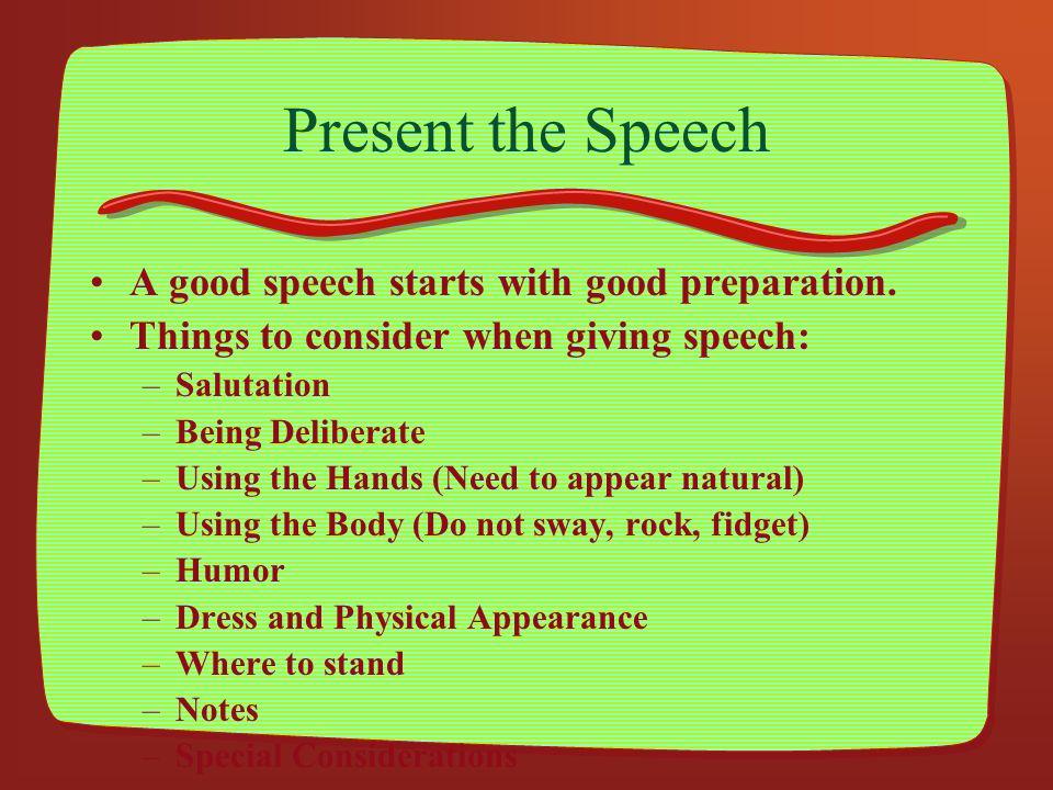 Present the Speech A good speech starts with good preparation.