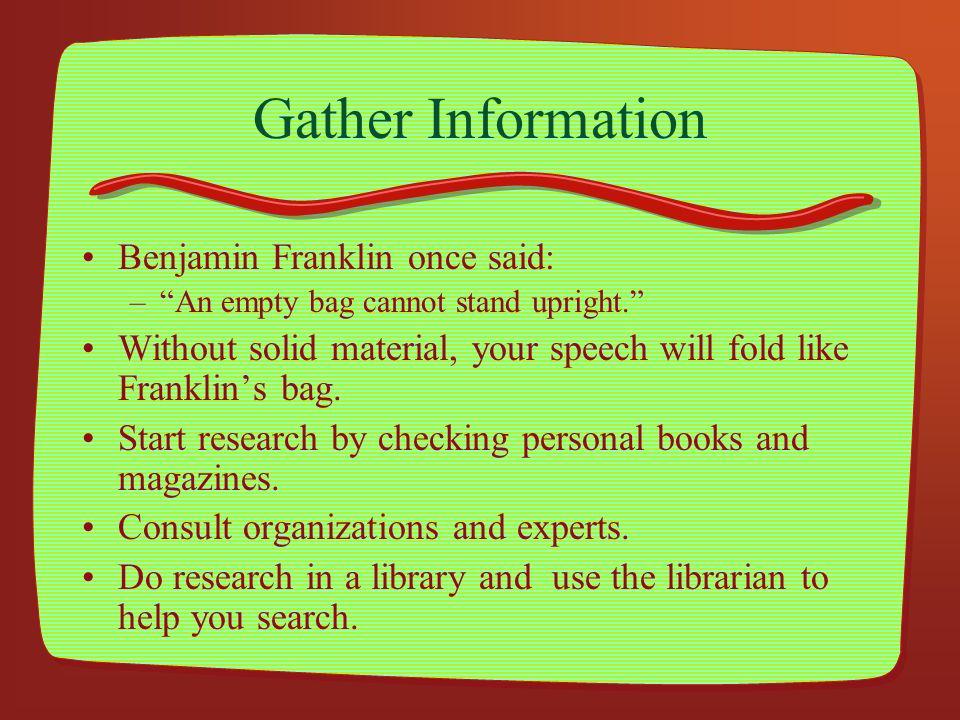 Gather Information Benjamin Franklin once said: