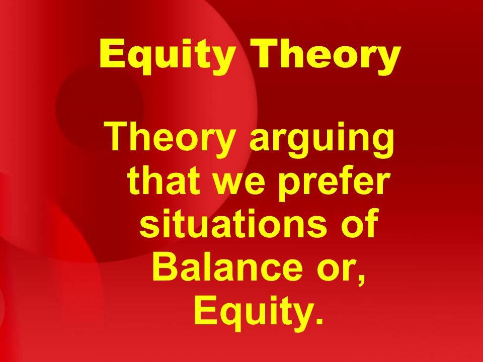 Theory arguing that we prefer situations of Balance or, Equity.