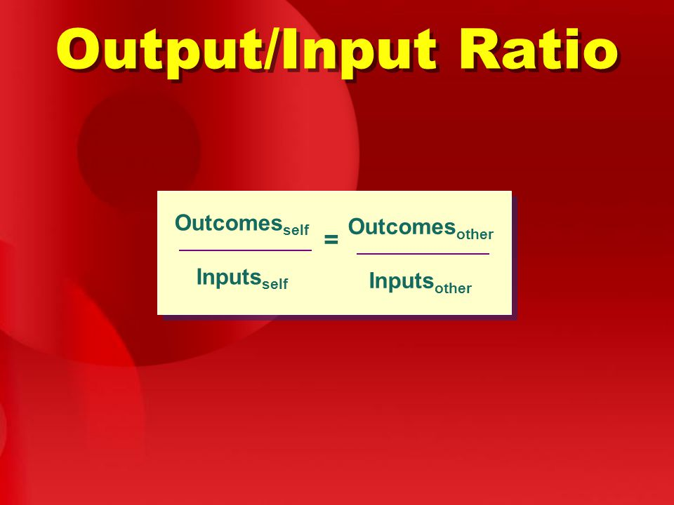 Output/Input Ratio Outcomesself Inputsself Outcomesother Inputsother =