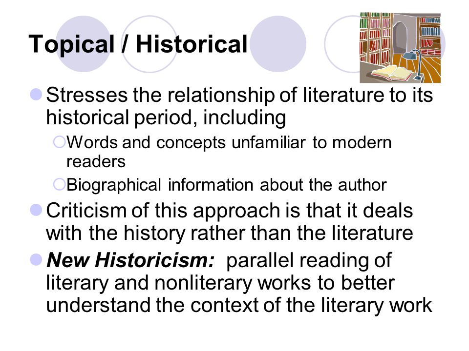 Topical / Historical Stresses the relationship of literature to its historical period, including. Words and concepts unfamiliar to modern readers.