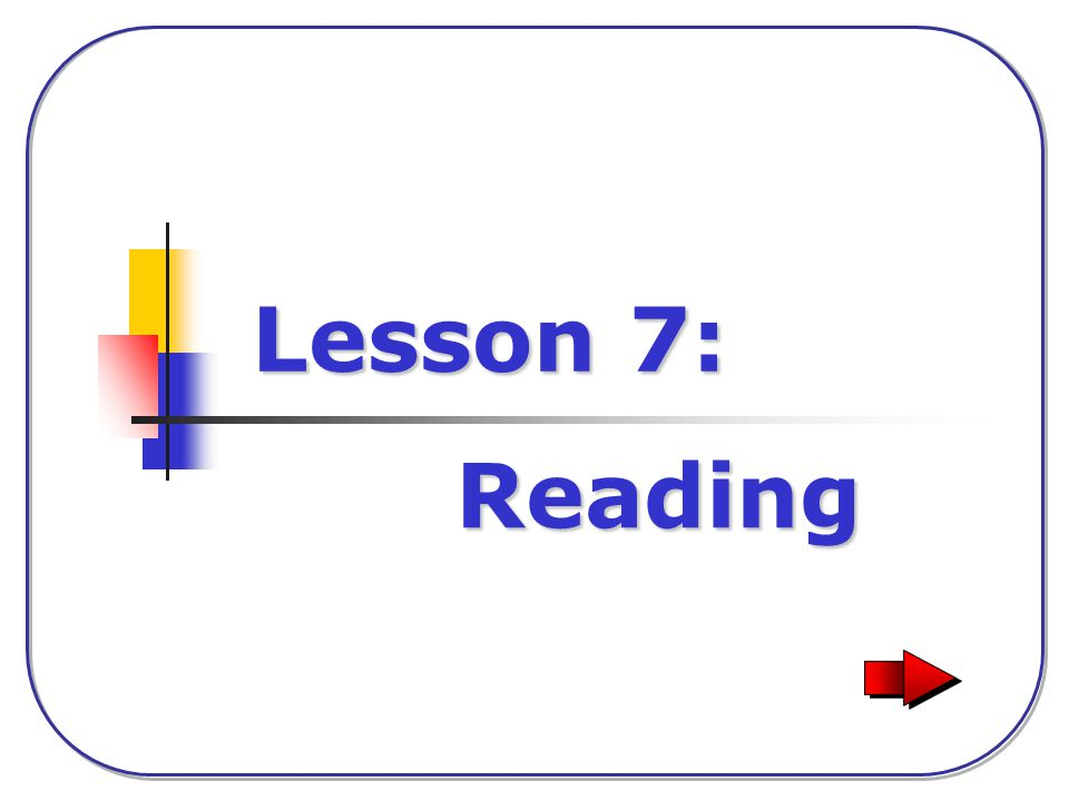 Introduction Lesson 7: Reading