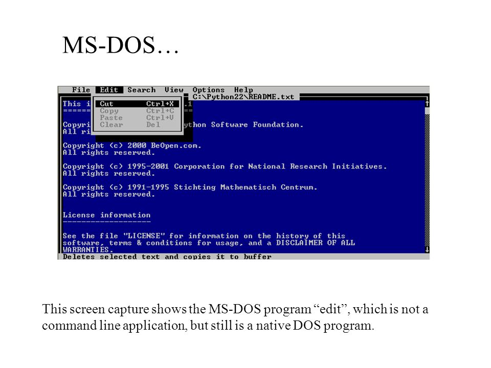 MS-DOS… This screen capture shows the MS-DOS program edit , which is not a command line application, but still is a native DOS program.