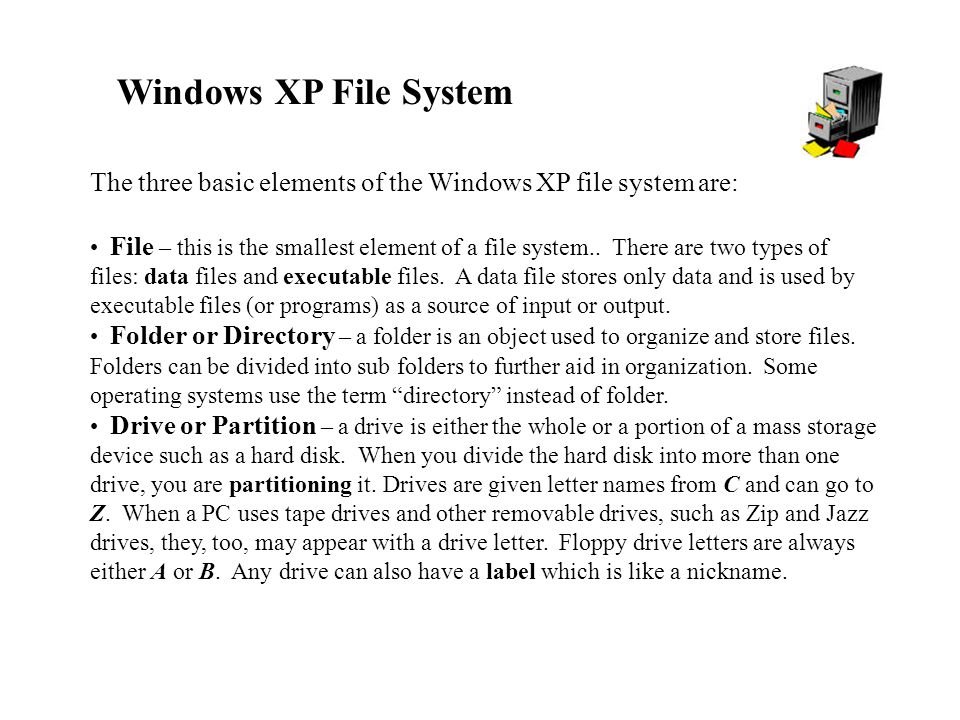 Windows XP File System The three basic elements of the Windows XP file system are: