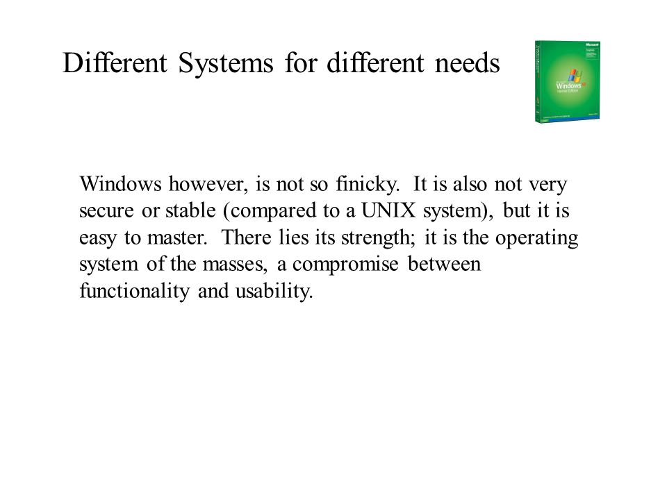 Different Systems for different needs