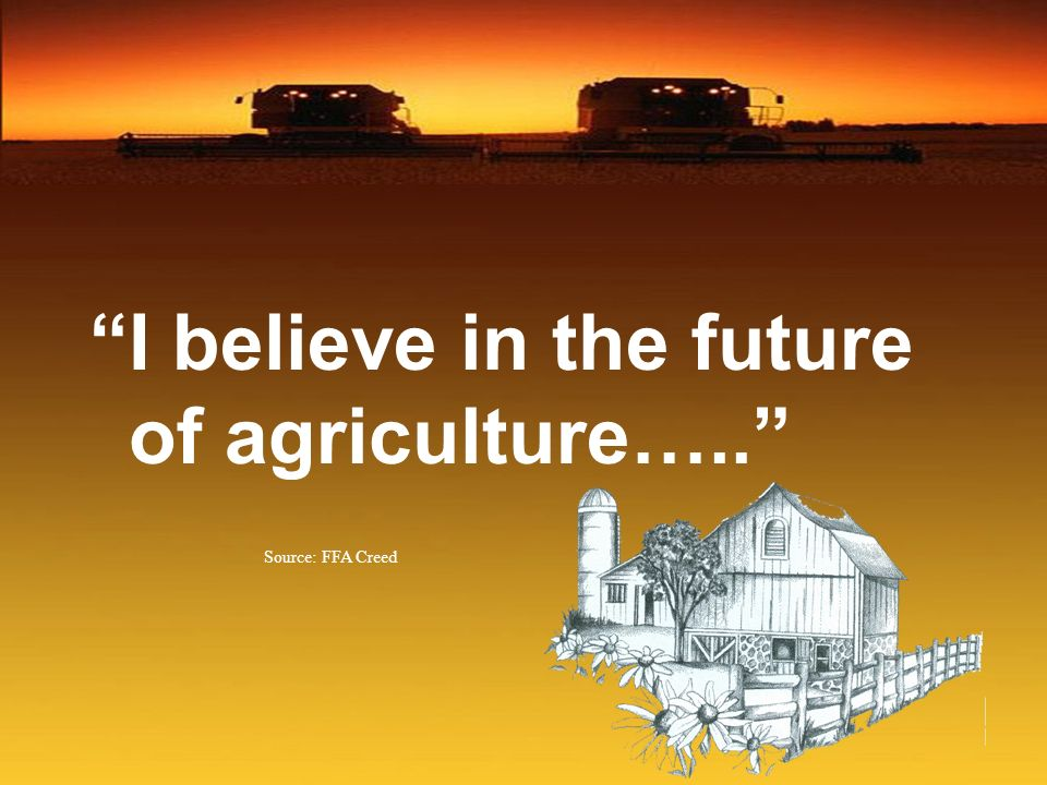 I believe in the future of agriculture…..
