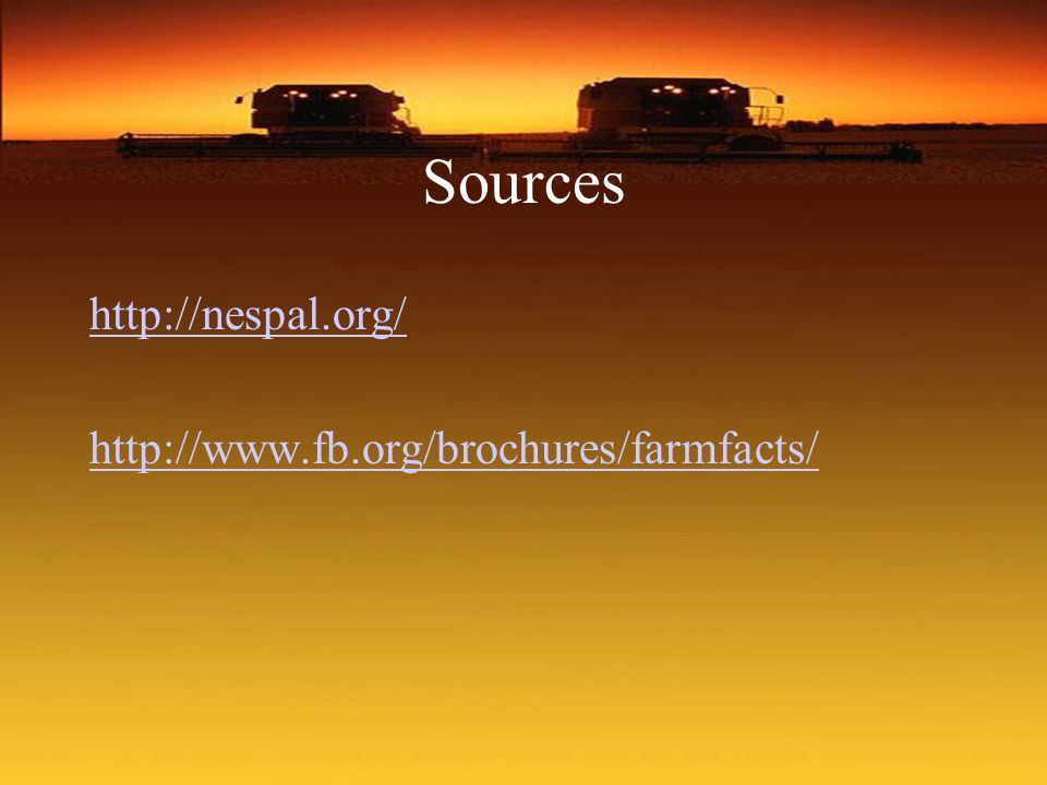 Sources http://nespal.org/ http://www.fb.org/brochures/farmfacts/