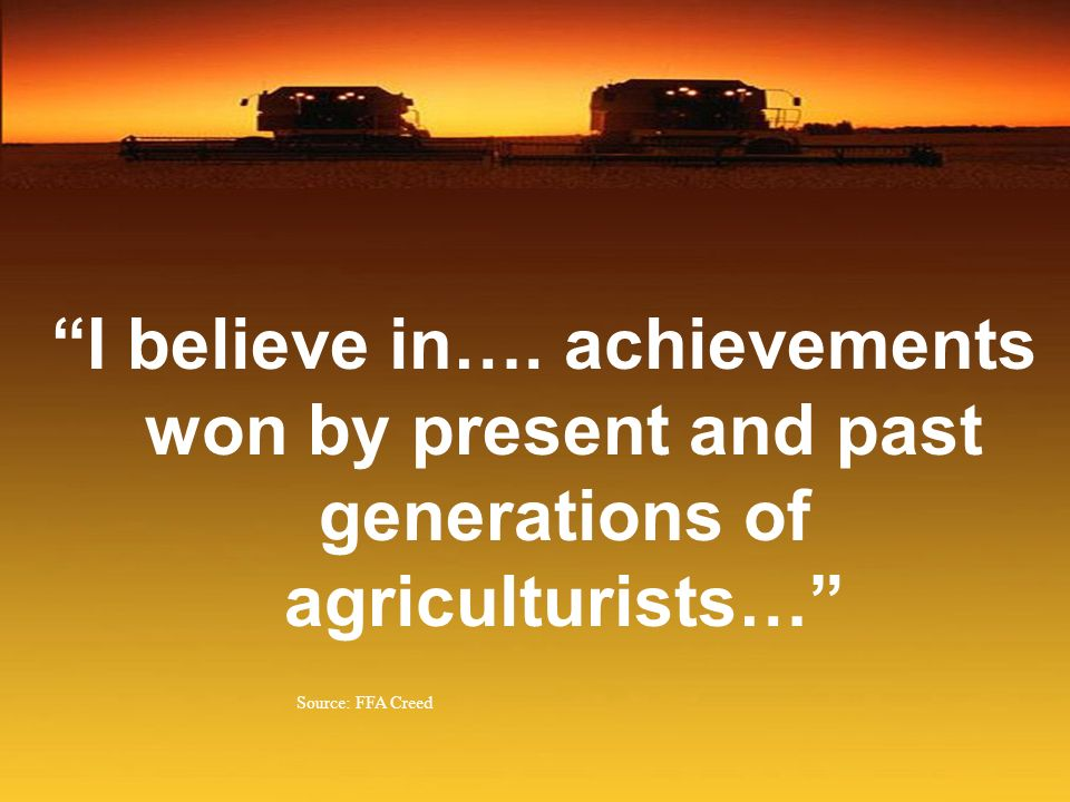 I believe in…. achievements won by present and past generations of agriculturists…