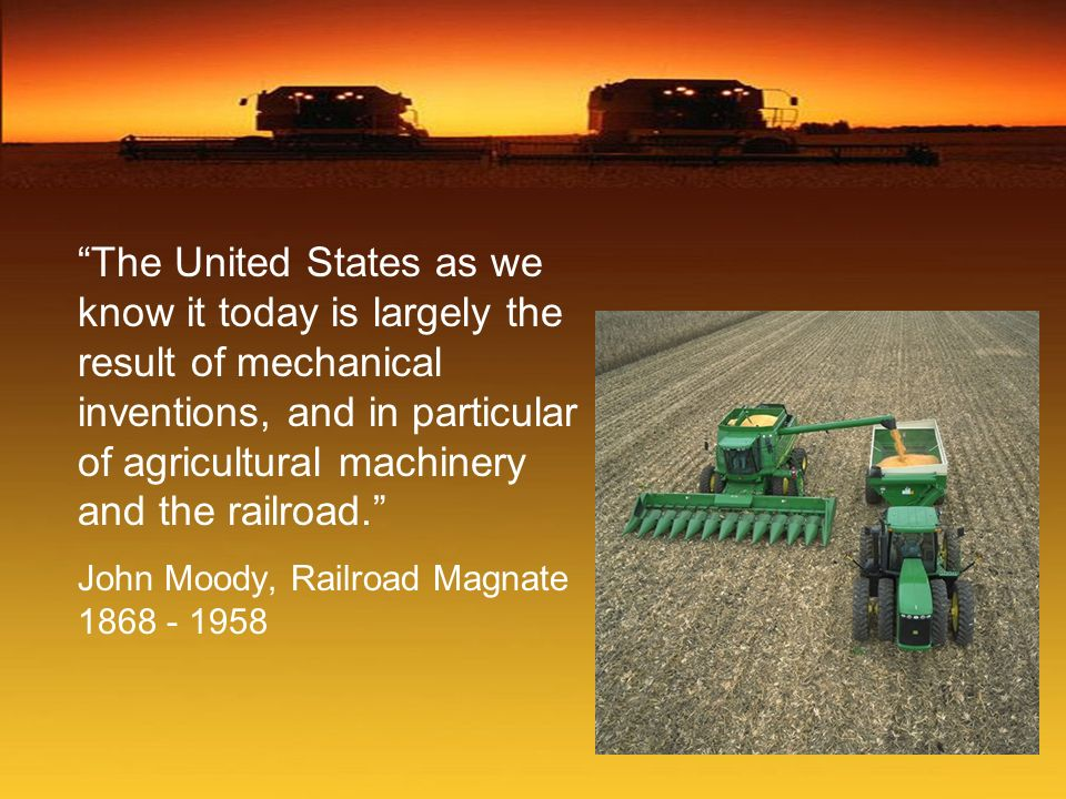 The United States as we know it today is largely the result of mechanical inventions, and in particular of agricultural machinery and the railroad.