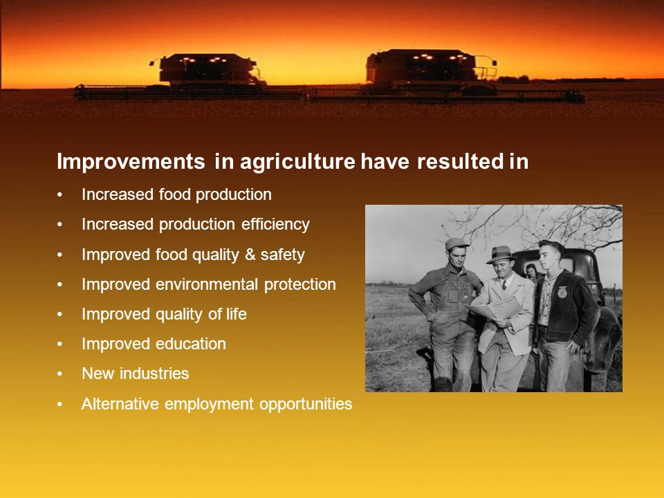 Improvements in agriculture have resulted in