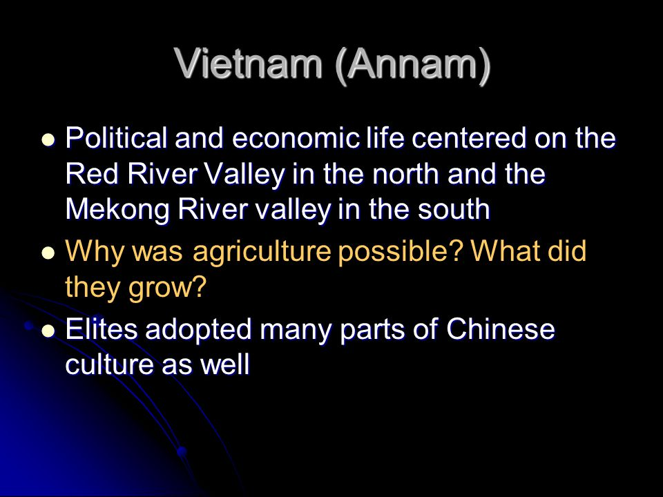 Vietnam (Annam) Political and economic life centered on the Red River Valley in the north and the Mekong River valley in the south.