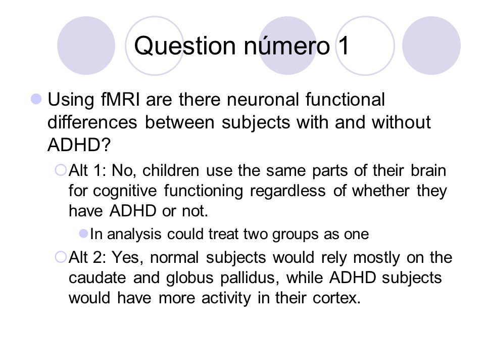 Question número 1 Using fMRI are there neuronal functional differences between subjects with and without ADHD