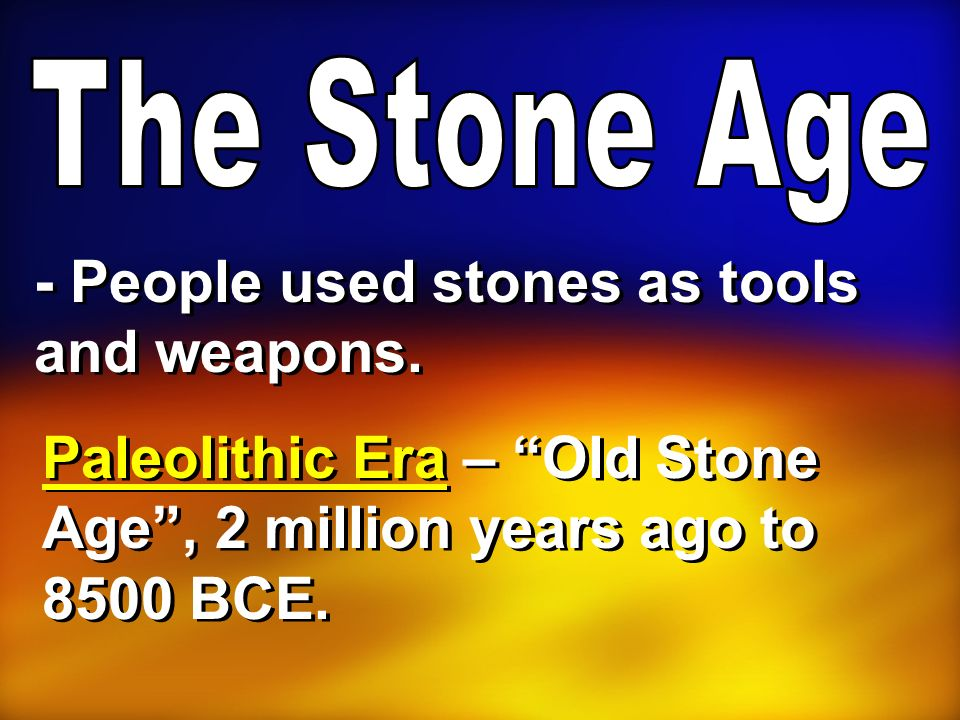 - People used stones as tools and weapons.