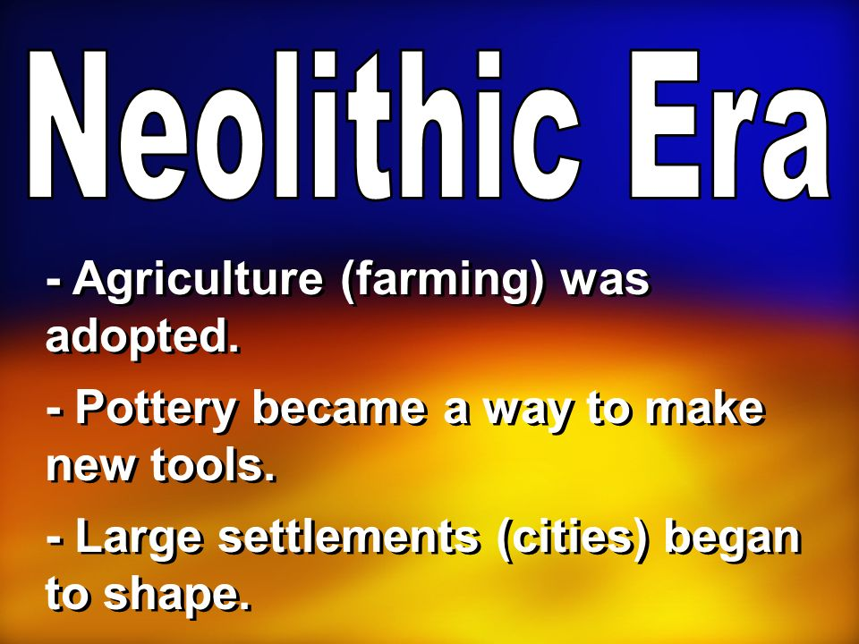- Agriculture (farming) was adopted.