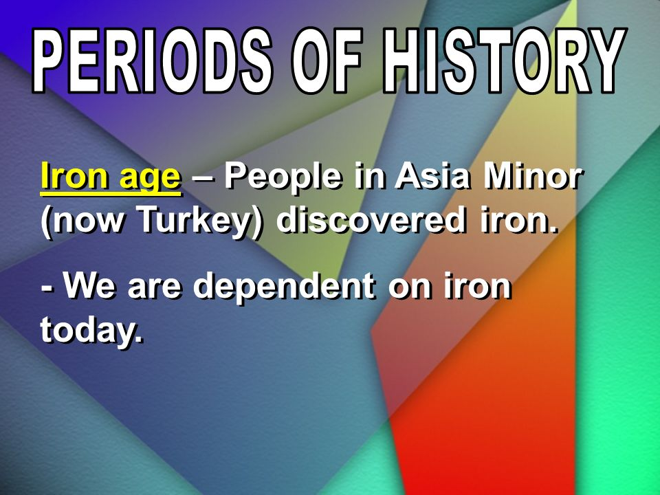 Iron age – People in Asia Minor (now Turkey) discovered iron.
