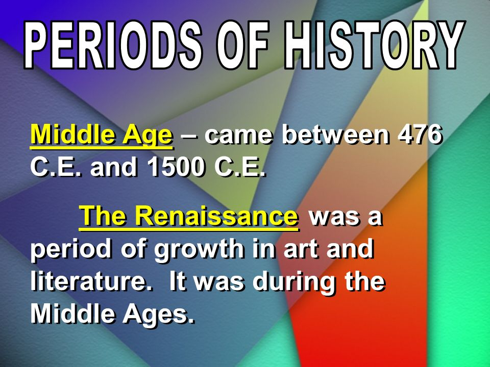 Middle Age – came between 476 C.E. and 1500 C.E.